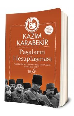 Paşaların Hesaplaşması - İstiklal Harbine Neden Girdik, Nasıl Girdik, Nasıl İdare Ettik? -