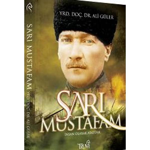 Sarı Mustafam-Atatürk'ün Az Bilinen Yönleri