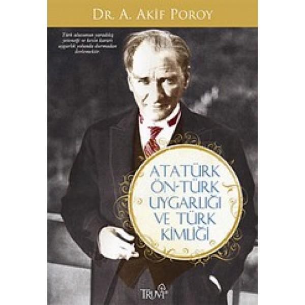 Atatürkün Öntürk Uygarlığı ve Türk Kimliği