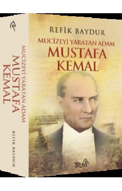 Mucizeyi Yaratan Adam Mustafa Kemal