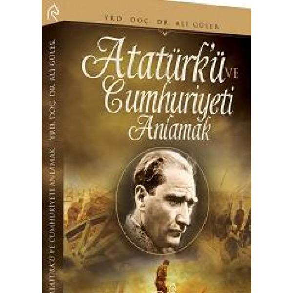 Atatürk`ü ve Cumhuriyeti Anlamak